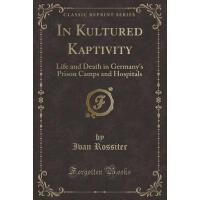 【预订】In Kultured Kaptivity: Life and Death in Germany's Pris