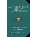 【预订】Alice Weston Smith, 1868-1908: Letters to Her Friends a