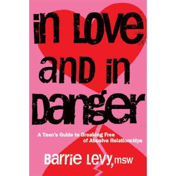 【预订】In Love and In Danger  A Teen's Guide to Breaking Free of Abusive Relationships 预订商品,需要1-3个月发货,非质量问题不接受退换货。