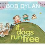 If Dogs Run Free 如果小狗自由地撒欢儿 诺贝尔文学奖得主 Bob Dylan 鲍勃・迪伦 绘本