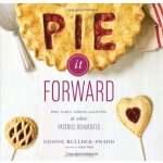 Pie it Forward: Pies, Tarts, Tortes, Galettes, and Other Pa