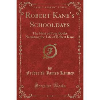【预订】Robert Kane's Schooldays: The First of Four Books Narrating the Life of Robert Kane (Classic Reprint) 预订商品,需要1-3个月发货,非质量问题不接受退换货。