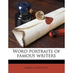 预订 Word Portraits of Famous Writers [ISBN:9781177896849]