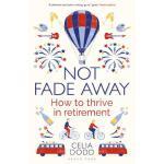 【预订】Not Fade Away: How to Thrive in Retirement