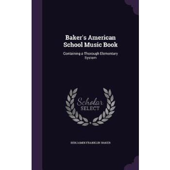 预订 Baker's American School Music Book: Containing a Thorough Elementary Sys [ISBN:9781356826827] 美国发货无法退货 约五到八周到货