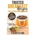 预订 Trusted Breakfast Recipes for Electric Pressure Cooker: