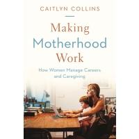 英文原版 职场妈妈生存报告 Making Motherhood Work: How Women Manage Caree
