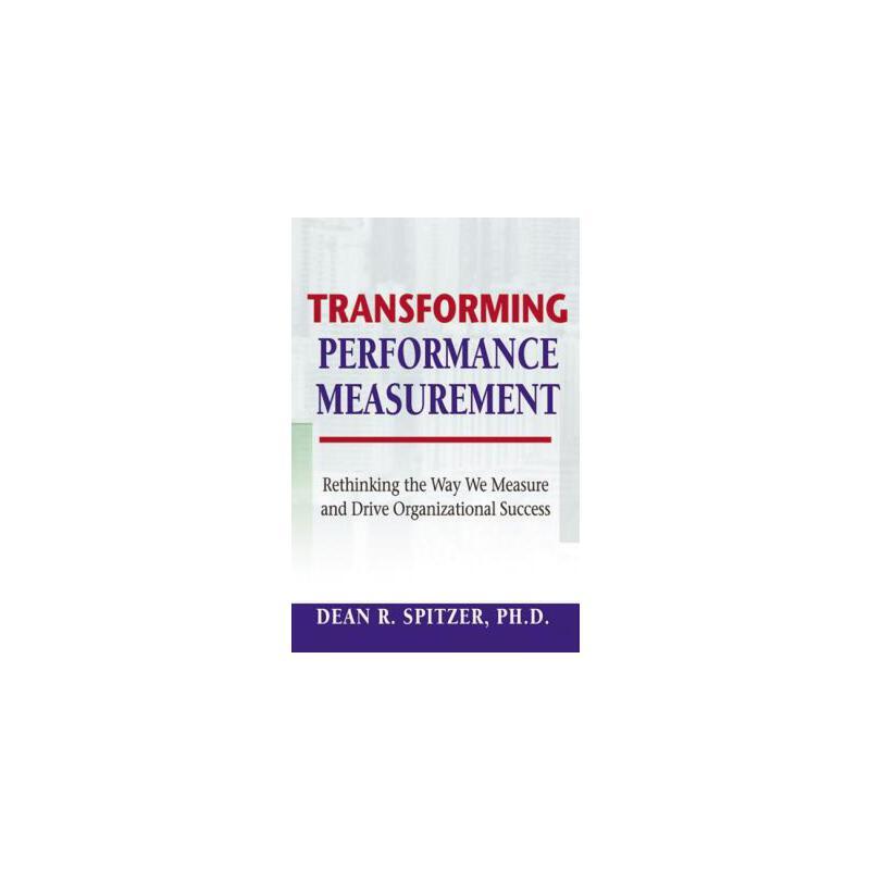 【预订】Transforming Performance Measurement: Rethinking the Way We Measure and Drive Organizational Success 预订商品,需要1-3个月发货,非质量问题不接受退换货。