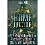 预订 Home Doctor: 20 Easy Ways How To Use Alternative Medicin