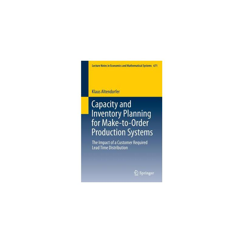 【预订】Capacity and Inventory Planning for Make-to-order Production Systems  The Impact of a Customer Required Lead Time Distribution 预订商品,需要1-3个月发货,非质量问题不接受退换货。