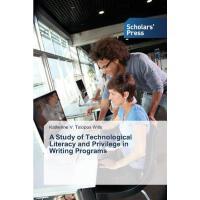 【预订】A Study of Technological Literacy and Privilege in Writ