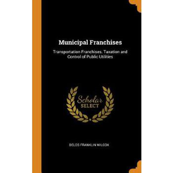 预订 Municipal Franchises: Transportation Franchises. Taxation and Control of [ISBN:9780344466410] 美国发货无法退货 约五到八周到货