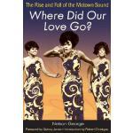 【预订】Where Did Our Love Go?: The Rise and Fall of the Motown