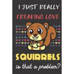 预订 I Just Really Freaking Love Squirrels. Is That A Problem