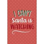 预订 I Can't Santa Is Watching: Notebook Journal Composition