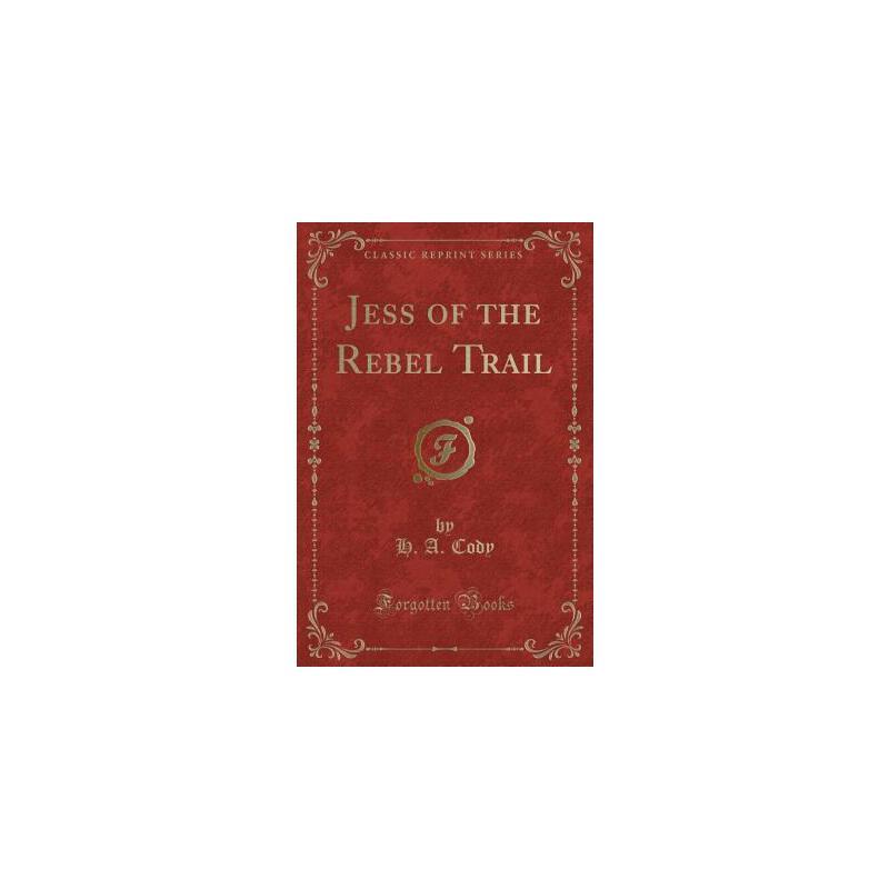 【预订】Jess of the Rebel Trail (Classic Reprint) 预订商品,需要1-3个月发货,非质量问题不接受退换货。