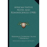 预订 African Native Notes and Reminiscences (1908) [ISBN:9781