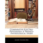 【预订】Comparative Electro-Physiology: A Physico-Physiological