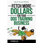 预订 Fetch More Dollars for Your Dog Training Business [ISBN: