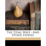 预订 The Tidal Wave: And Other Stories [ISBN:9781172214815]