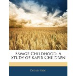 预订 Savage Childhood: A Study of Kafir Children [ISBN:978114
