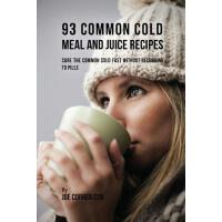 预订 93 Common Cold Meal and Juice Recipes: Cure the Common C