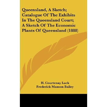 【预订】Queensland, a Sketch; Catalogue of the Exhibits in the Queensland Court; A Sketch of the Economic Plants of Queensland (1888) 预订商品,需要1-3个月发货,非质量问题不接受退换货。