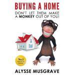 【预订】Buying a Home Don't Let Them Make a Monkey Out of You!