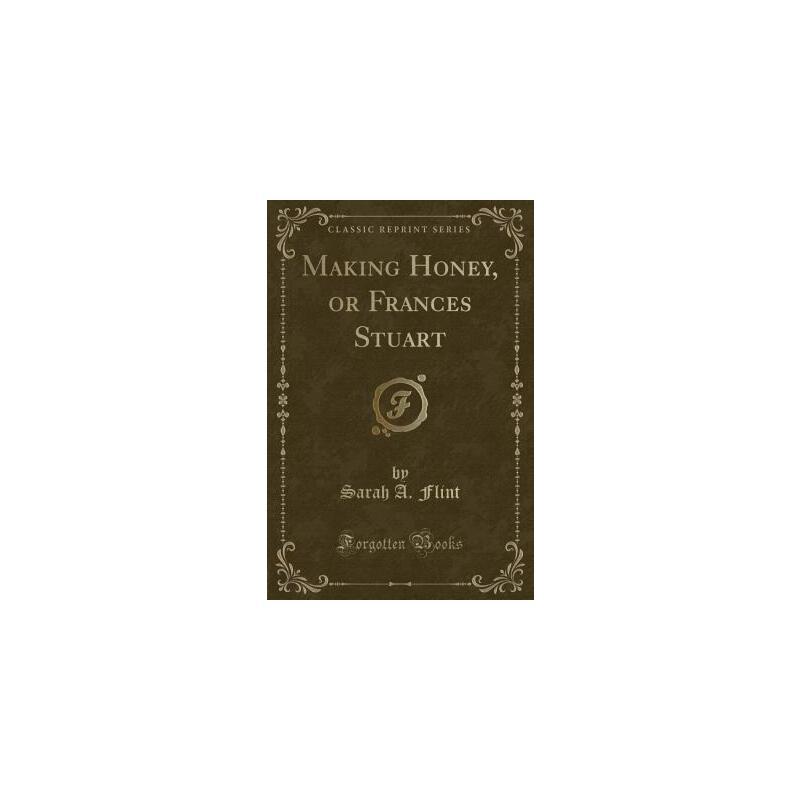 【预订】Making Honey, or Frances Stuart (Classic Reprint) 预订商品,需要1-3个月发货,非质量问题不接受退换货。
