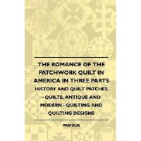 【预订】The Romance of the Patchwork Quilt in America in Three