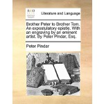 【预订】Brother Peter to Brother Tom. an Expostulatory Epistle.