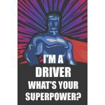 预订 I'm a Driver What's Your Superpower?: Notebook, Journal
