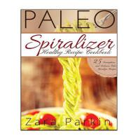 预订 Paleo Spiralizer Healthy Recipe Cookbook: 25 Scrumptious