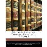预订 Wallace's American Trotting Register ..., Volume 8 [ISBN