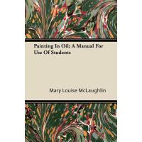 预订 Painting in Oil; A Manual for Use of Students [ISBN:9781