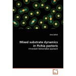 预订 Mixed Substrate Dynamics in Pichia Pastoris [ISBN:978363