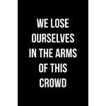 预订 We Lose Ourselves In The Arms Of This Crowd: Notebook Jo