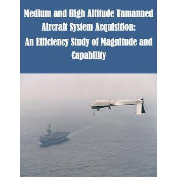 预订 Medium and High Altitude Unmanned Aircraft System Acquisition: An Effici [ISBN:9781500255039] 美国发货无法退货 约五到八周到货