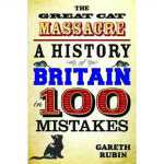 The Great Cat Massacre: A History of Britain in 100 Mistake