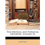预订 The Medical and Surgical Reporter, Volume 26 [ISBN:97811