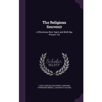 【预订】The Religious Souvenir: A Christmas, New Year's and Birth Day Present for 预订商品,需要1-3个月发货,非质量问题不接受退换货。