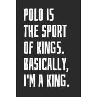 预订 Polo Is The Sport Of Kings. Basically, I'm A King: Blank