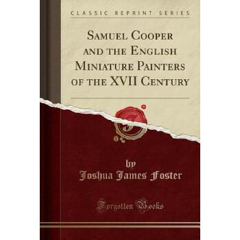 【预订】Samuel Cooper and the English Miniature Painters of the XVII Century (Classic Reprint) 预订商品,需要1-3个月发货,非质量问题不接受退换货。