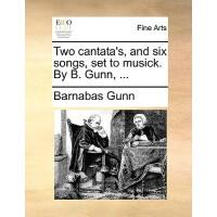 【预订】Two Cantata's, and Six Songs, Set to Musick. by B. Gunn