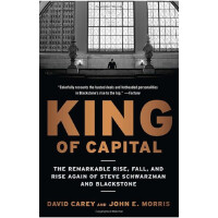 资本之王(全球私募之王黑石集团成长史)  King of Capital: The Remarkable Rise, Fall, and Rise Again of Steve Schwarzman