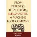 【预订】From Industry to Alchemy: Burgmaster, a Machine Tool Co