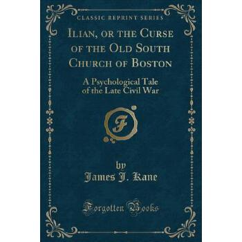 【预订】Ilian, or the Curse of the Old South Church of Boston: A Psychological Tale of the Late Civil War (Classic Reprint) 预订商品,需要1-3个月发货,非质量问题不接受退换货。