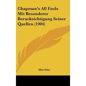 【预订】Chapman's All Fools Mit Besonderer Berucksichtigung Seiner Quellen (1904) 预订商品,需要1-3个月发货,非质量问题不接受退换货。