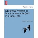 预订 Darkness Visible, a Farce in Two Acts [and in Prose], Et