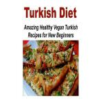 预订 Turkish Diet: Amazing Healthy Vegan Turkish Recipes For